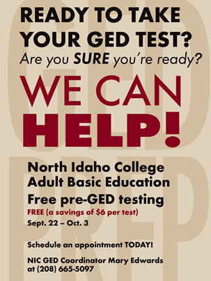 Ready to take the GED test? We can help! Call Mary Edwards at (208) 665-5097 to schedule an appointment.