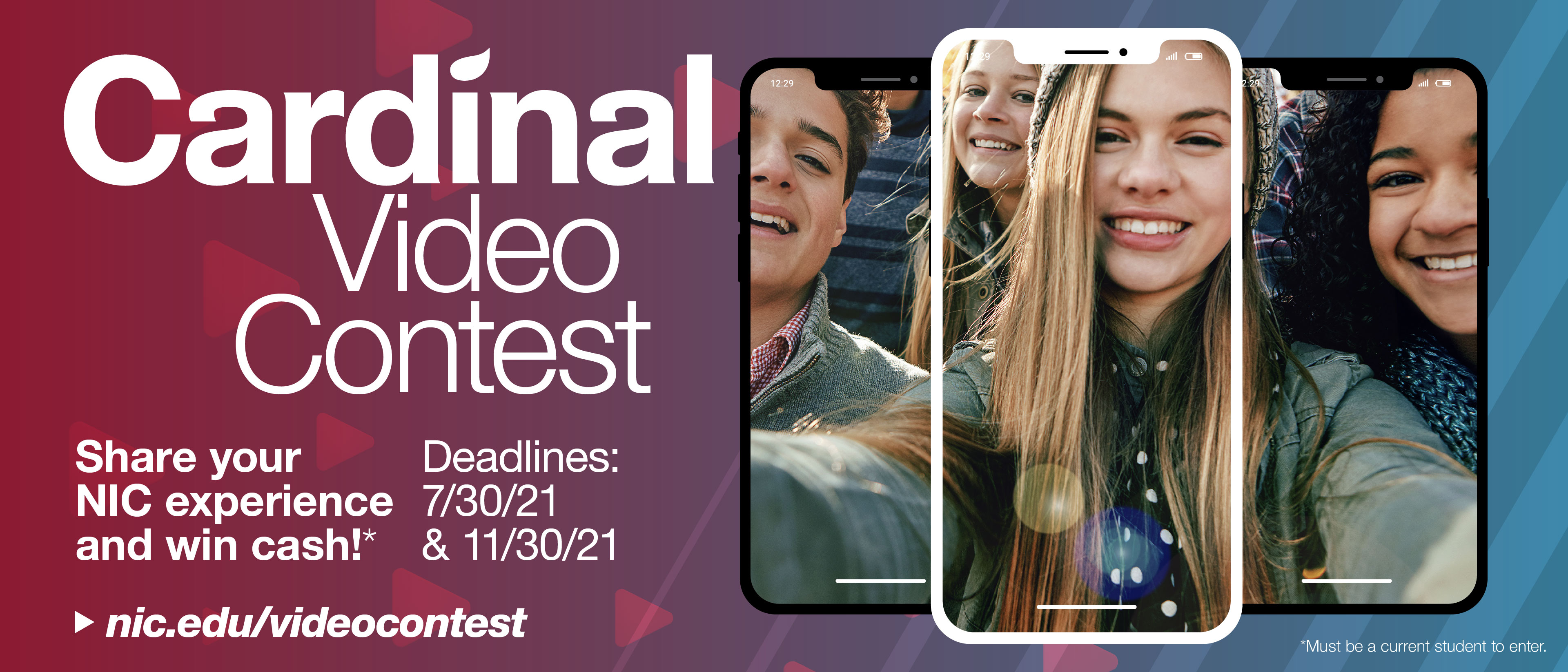 Cardinal Video Contest, Chare your experience and win cash!* Deadlines: 7/30/21 & 11/30/21, nic.edu/videocontest, *must be a current student to enter. Four students taking seflies on iphones.