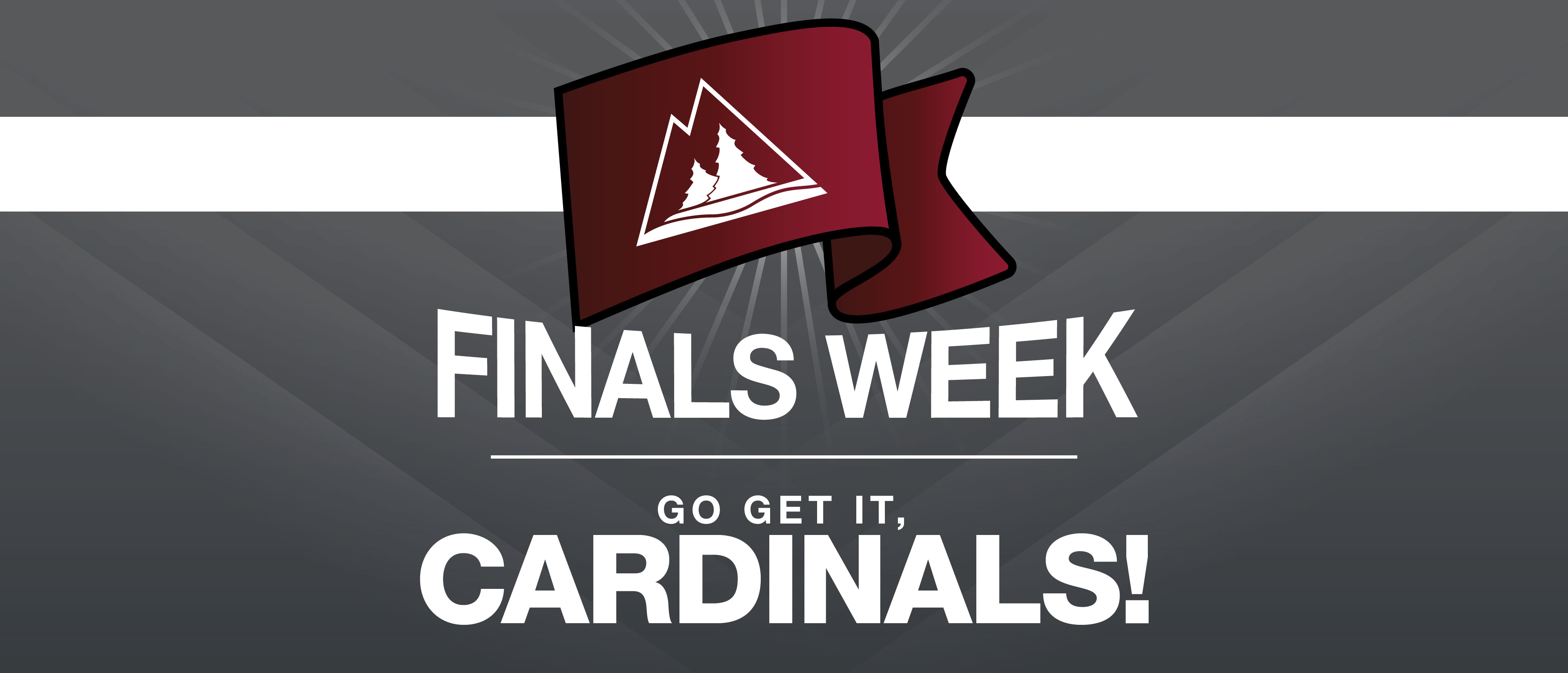 Finals Week, Go Get it, Cardinals!