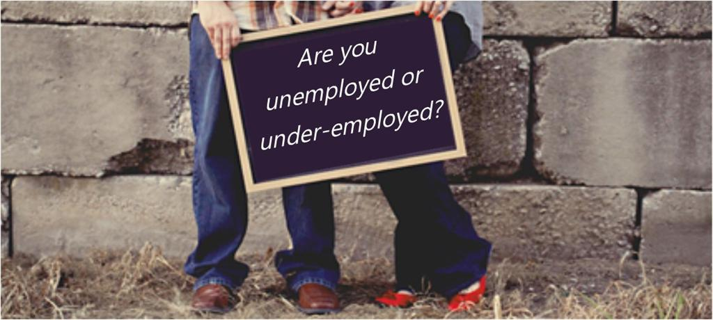 Are you unemployed or underemployed?