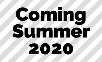 Coming Summer 2020